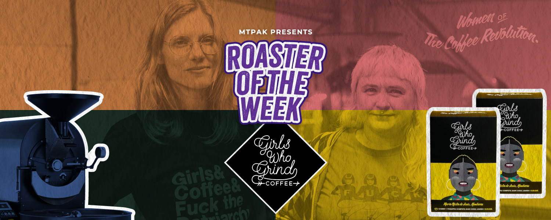 Roaster of the Week: Girls Who Grind